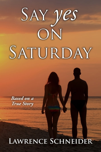 Say Yes On Saturday: Based On A True Story ebook by Lawrence Schneider