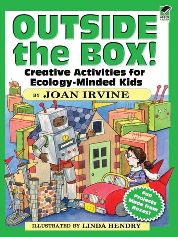 Outside the Box! - Creative Activities for Ecology-Minded Kids ebook by Joan Irvine