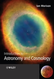 Introduction to Astronomy and Cosmology ebook by Ian Morison