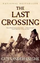 The Last Crossing ebook by Guy Vanderhaeghe