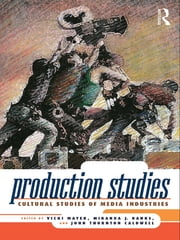 Production Studies - Cultural Studies of Media Industries ebook by Vicki Mayer,Miranda J. Banks,John T Caldwell
