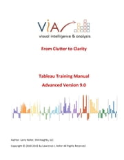 Tableau Training Manual Version 9.0 Advanced - From Clutter to Clarity ebook by Larry Keller,Dorothy Grow,Adolph Barclift