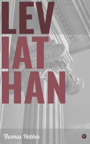 Leviathan - Ideas That Are External to the Human Mind, The Purpose of a Commonwealth, The Nature of a Christian Commonwealth, The Darkness of Ignorance as Opposed to the Light of True Knowledge ebook by Thomas Hobbes