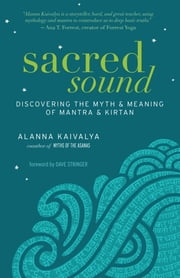 Sacred Sound - Discovering the Myth and Meaning of Mantra and Kirtan ebook by Alanna Kaivalya