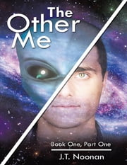 The Other Me: Book One, Part One ebook by J.T. Noonan