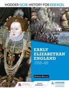 Hodder GCSE History for Edexcel: Early Elizabethan England, 155888 ebook by Barbara Mervyn