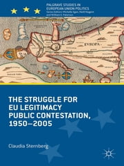 The Struggle for EU Legitimacy - Public Contestation, 1950-2005 ebook by Dr. Claudia Schrag Sternberg