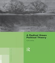 A Radical Green Political Theory ebook by Alan Carter