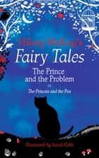 The Prince and the Problem - A The Princess and the Pea Retelling by Hilary McKay ebook by Hilary McKay, Sarah Gibb