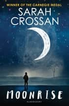 Moonrise - SHORTLISTED FOR THE COSTA CHILDREN'S BOOK AWARD 2017 ebook by Sarah Crossan