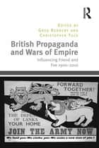 British Propaganda and Wars of Empire - Influencing Friend and Foe 1900–2010 ebook by Christopher Tuck, Greg Kennedy
