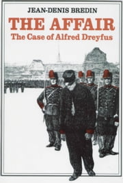 The Affair: The Case of Alfred Dreyfus ebook by Jean-Denis Bredin