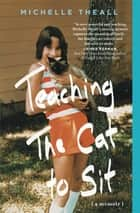 Teaching the Cat to Sit ebook by Michelle Theall