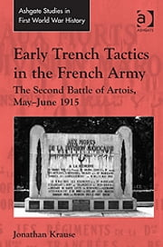 Early Trench Tactics in the French Army - The Second Battle of Artois, May-June 1915 ebook by Dr Jonathan Krause,Dr John Bourne