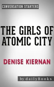 The Girls of Atomic City: by Denise Kiernan | Conversation Starters ebook by Daily Books