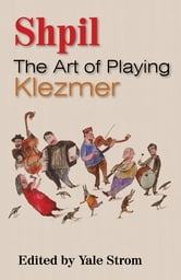 Shpil - The Art of Playing Klezmer ebook by
