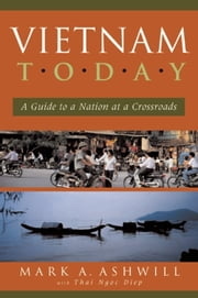 Vietnam Today - A Guide to a Nation at a Crossroads ebook by Mark  A. Ashwill,Thai Ngoc Diep