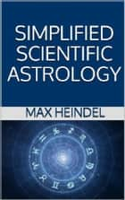Simplified Scientific Astrology ebook by Max Heindel