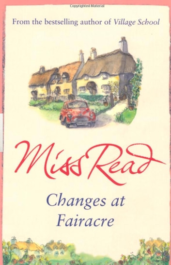 Changes at Fairacre - The tenth novel in the Fairacre series eBook by Miss Read