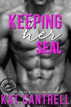Keeping Her SEAL ebook by Kat Cantrell