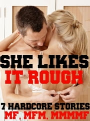 She Likes It Rough! 7 Hardcore Stories MF, MFM, MMMF ebook by Heather Love
