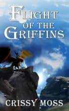 Flight of the Griffins ebook by Crissy Moss
