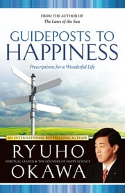 Guideposts to Happiness - Prescriptions for a Wonderful Life ebook by Ryuho Okawa