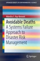 Avoidable Deaths - A Systems Failure Approach to Disaster Risk Management ebook by Nibedita S. Ray-Bennett