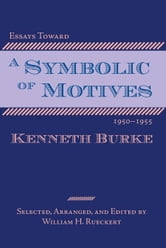 Essays Toward a Symbolic of Motives, 1950-1955 ebook by Burke, Kenneth,