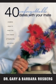 40 Unforgettable Dates with Your Mate ebook by Gary Rosberg,Barbara Rosberg