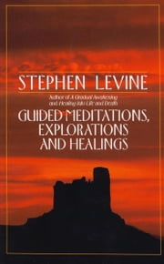Guided Meditations, Explorations and Healings ebook by Stephen Levine