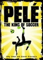 Pelé - The King of Soccer ebook by Eddy Simon, Vincent Brascaglia