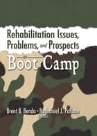 Rehabilitation Issues, Problems, and Prospects in Boot Camp ebook by Brent Benda