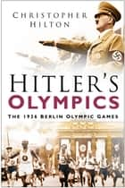 Hitler's Olympics ebook by Christopher Hilton