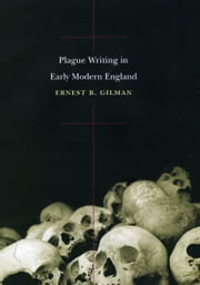 Plague Writing in Early Modern England ebook by Ernest B. Gilman