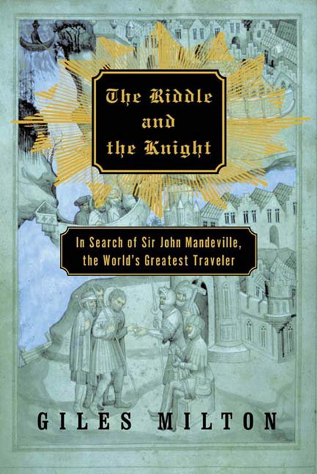 Download The Riddle And The Knight In Search Of Sir John Mandeville The Worlds Greatest Traveler By Giles Milton