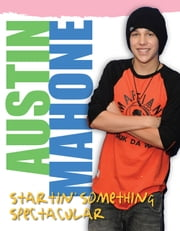 Austin Mahone - Startin' Something Spectacular ebook by Triumph Books