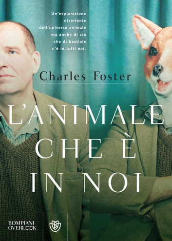 L'animale che è in noi ebook by Charles Foster