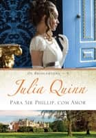 Para Sir Phillip, com amor ebook by Julia Quinn