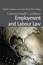 Commonwealth Caribbean Employment and Labour Law ebook by Natalie G.S. Corthésy,Carla-Anne Harris-Roper
