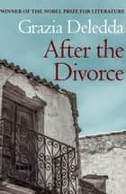 After the Divorce ebook by Grazia Deledda, Susan Ashe