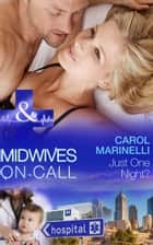 Just One Night? (Mills & Boon Medical) (Midwives On-Call, Book 1) ebook by Carol Marinelli