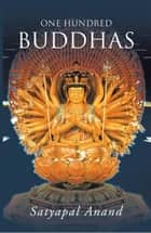 ONE HUNDRED BUDDHAS ebook by Satyapal Anand