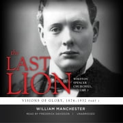 The Last Lion: Winston Spencer Churchill, Vol. 1 - Visions of Glory, 1874–1932 audiolibro by William Manchester