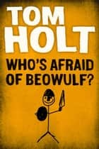 Who's Afraid of Beowulf ebook by Tom Holt