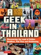 Geek in Thailand - Discovering the Land of Golden Buddhas, Pad Thai and Kickboxing ebook by Jody Houton