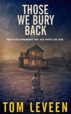 Those We Bury Back ebook by Tom Leveen