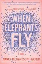 When Elephants Fly e-kirjat by Nancy Richardson Fischer