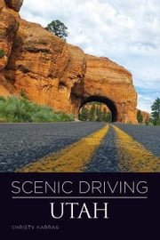 Scenic Driving Utah ebook by Karras, Christy