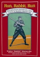 "Run, Rabbit, Run ebook by Walter ""Rabbit"" Maranville"